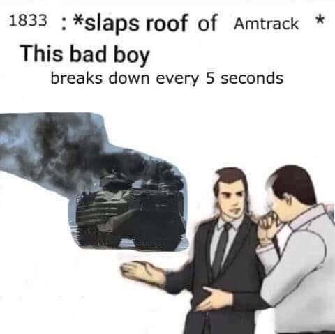 Text - 1833 *slaps roof of Amtrack This bad boy breaks down every 5 seconds