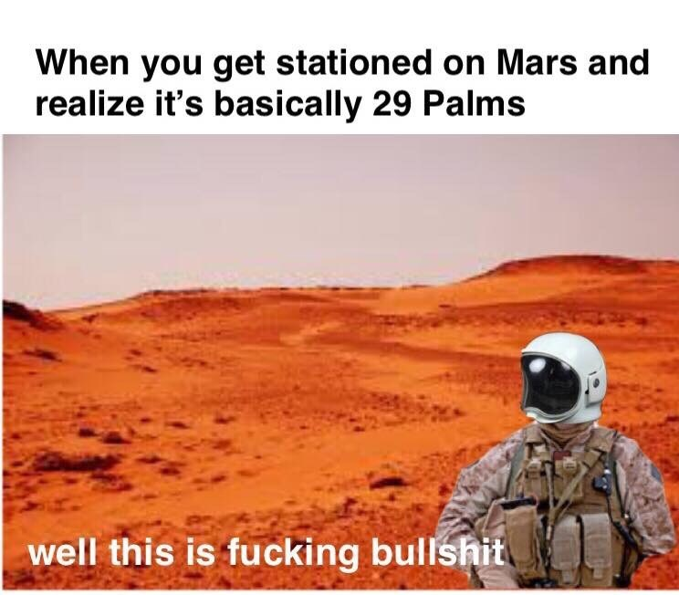 Natural environment - When you get stationed on Mars and realize it's basically 29 Palms well this is fucking bullshit