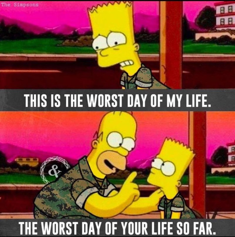 Cartoon - The Simpsons THIS IS THE WORST DAY OF MY LIFE. & THE WORST DAY OF YOUR LIFE SO FAR.