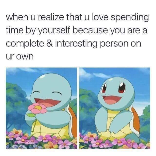 Text - when u realize that u love spending time by yourself because you are a complete & interesting person on ur own
