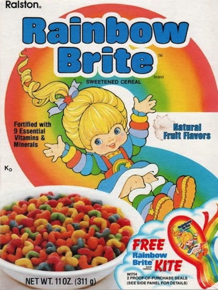 Breakfast cereal - Ralston. Rainbow Brite TM brand SWEETENED CEREAL Fortified with 9 Essential Vitamins& Minerals Natural Fruit Flavors KD FREE Rainbow Brite KITE WITH 2 PROOF-OF PURCHASE SEALS (SEE SIDE PANEL FOR DETAILS) NET WT. 110Z. (311 g)