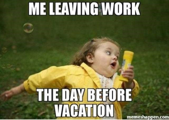 Photo caption - ME LEAVING WORK THE DAY BEFORE VACATION memeshappen.com