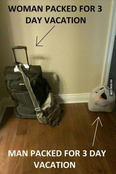 Floor - WOMAN PACKED FOR 3 DAY VACATION Jeee MAN PACKED FOR 3 DAY VACATION VIA 9GAG.COM