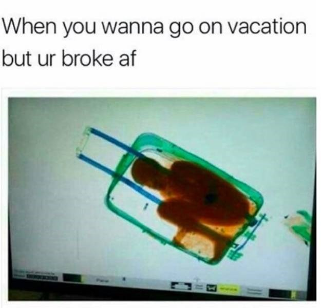 Product - When you wanna go on vacation but ur broke af