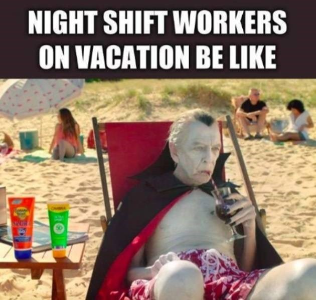 Human - NIGHT SHIFT WORKERS ON VACATION BE LIKE