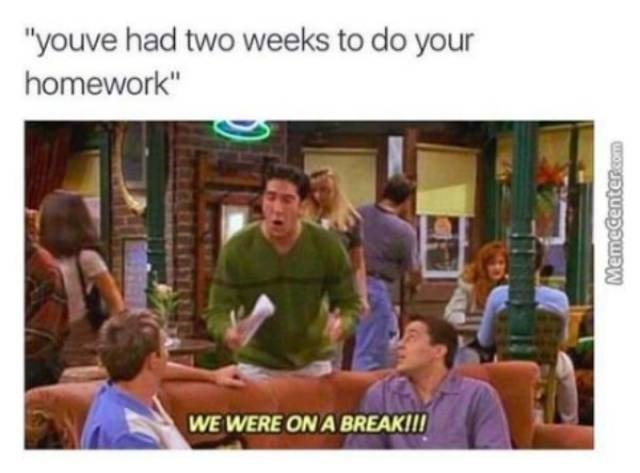 """Community - """"youve had two weeks to do your homework"""" WE WERE ON A BREAK!!! MemeCentercom"""