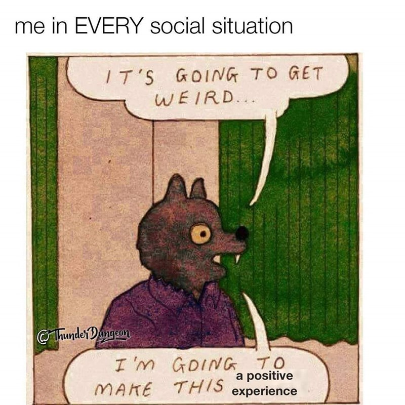 happy meme about trying to make a social experience positive