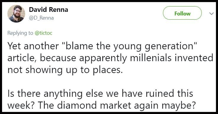 """Tweet that reads, """"Yet another 'blame the young generation' article, because apparently Millennials invented not showing up to places. Is there anything else we have ruined this week? The diamond market again maybe?"""""""