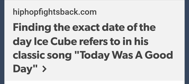 "Headline that reads, ""Finding the exact date of the day Ice Cube refers to in his classic song, 'Today was a Good Day'"""
