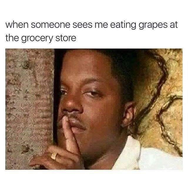 Wednesday meme of shushing when someone sees you eating grapes at the grocery store
