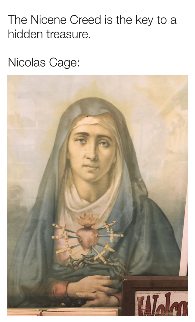 """Painting of the Virgin Mary that vaguely looks like Nicolas Cage, with the caption, """"The Nicene Creed is the key to a hidden treasure"""""""