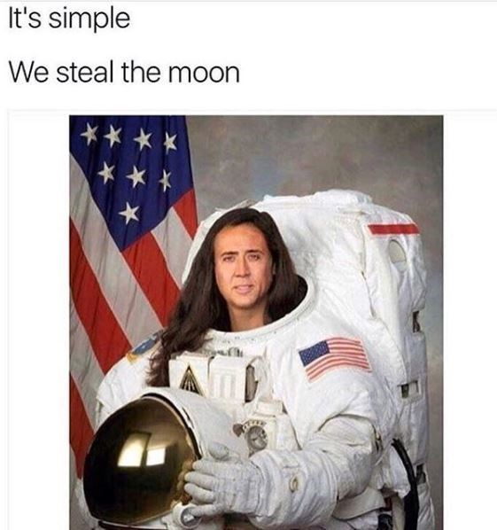 """Photoshopped image of Nicolas Cage as an astronaut with the caption, """"It's simple, we steal the moon"""""""