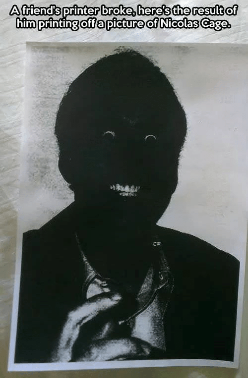 Text - Afriend's printer broke, here's the result of him printing offa picture of Nicolas Cage