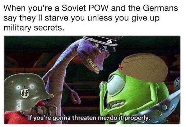 Helmet - When you're a Soviet POW and the Germans say they'll starve you unless you give up military secrets. If you're gonna threaten me,do it properly.