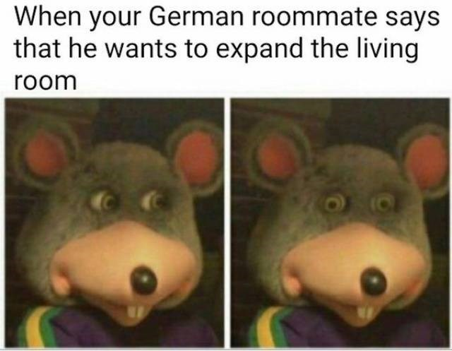 Organism - When your German roommate says that he wants to expand the living room