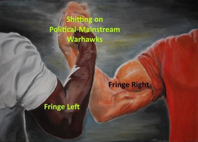 Arm - Shitting on Political-Mainstream Warhawks Fringe Right Fringe Left