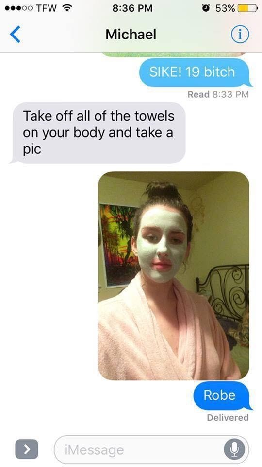 Face - O 53% oo TFW 8:36 PM Michael i SIKE! 19 bitch Read 8:33 PM Take off all of the towels on your body and take a pic Robe Delivered > iMessage