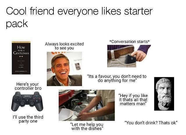 """Cool friend that everyone likes starter pack"""