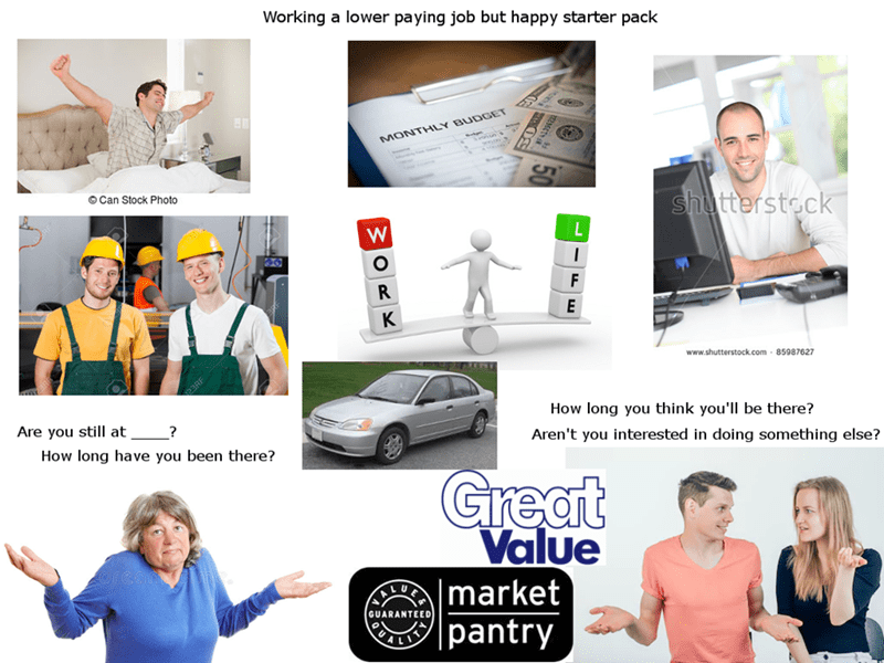 """Working a lower-paying job but happy starter pack"""