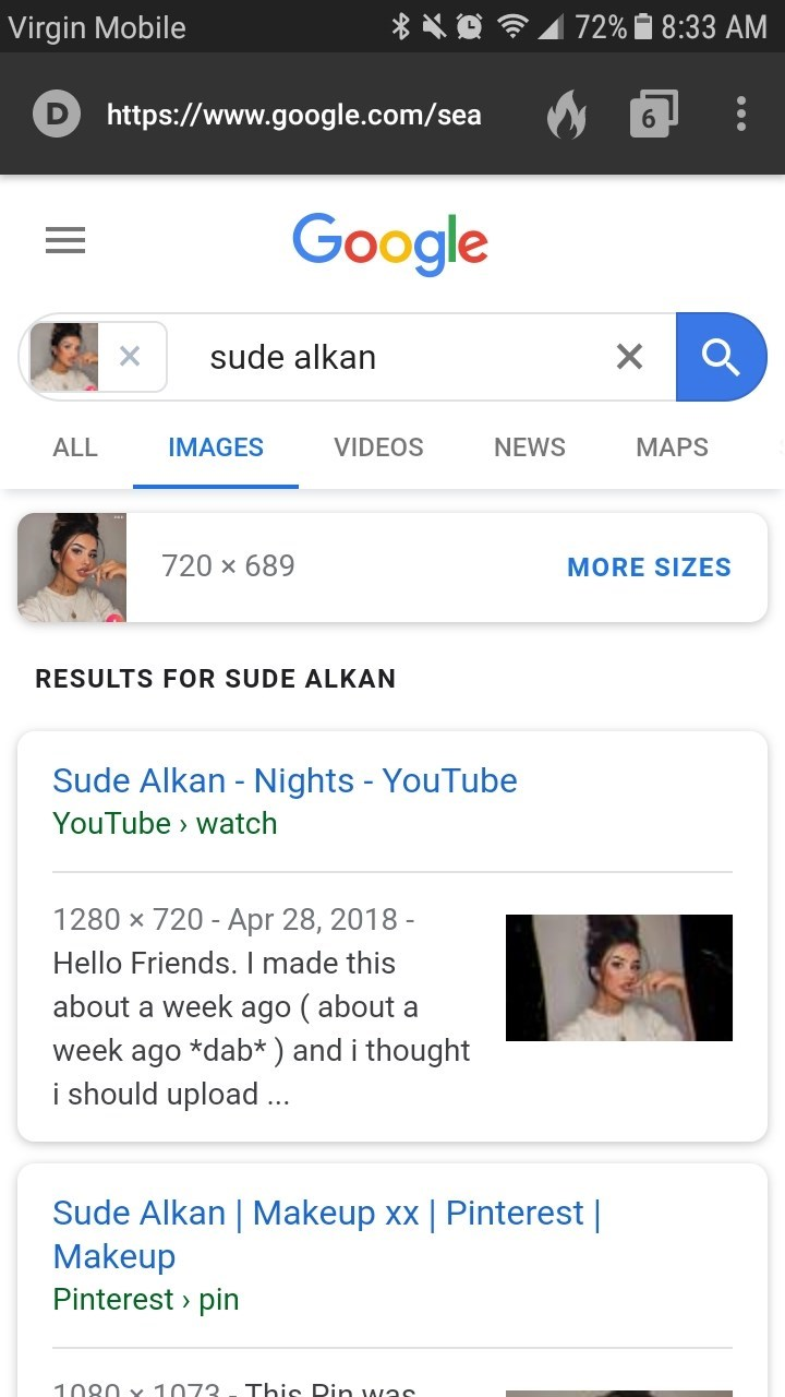 Text - 72% 8:33 AM Virgin Mobile https://www.google.com/sea 6 Google sude alkan X ALL IMAGES VIDEOS NEWS MAPS 720 x 689 MORE SIZES RESULTS FOR SUDE ALKAN Sude Alkan - Nights - YouTube YouTube watch 1280 x 720 - Apr 28, 2018 - Hello Friends. I made this about a week ago ( about a week ago *dab*) and i thought i should upload .. Sude Alkan | Makeup xx | Pinterest | Makeup Pinterest pin Thie Din was 1080 Y 1073