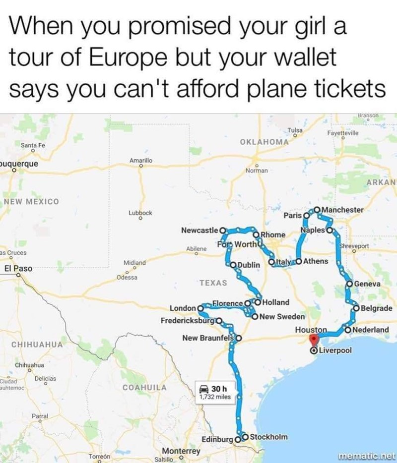 """Caption that reads, """"When you promised your girl a tour of Europe but your wallet says you can't afford plane tickets"""" above a map of Texas showing all of the cities named after European cities and countries"""