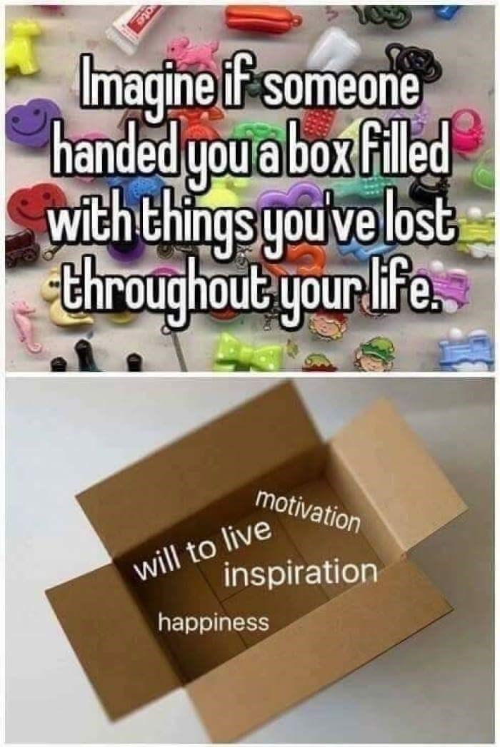 Text - 102 Imagine if someone handed you a box Filed with things you'velost throughout yourlife motivation will to live inspiration happiness