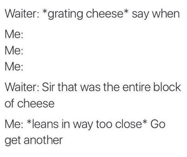 meme about eating a lot of cheese at a restaurant