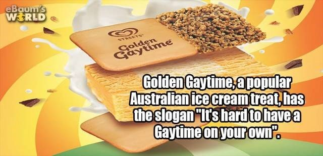 Text - eBaum's WERLD STREETS Golden Gaytime Golden Gaytime,apopular Australian ice creamtreat,has the slogan Ir's hardtohavea Gaytime on your own