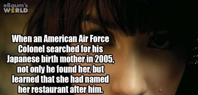 Face - eBaum's WERLD When an American Air Force Colonel searched for his Japanese birth mother in 2005, notonly he found her but learned that she had named her restaurant after him