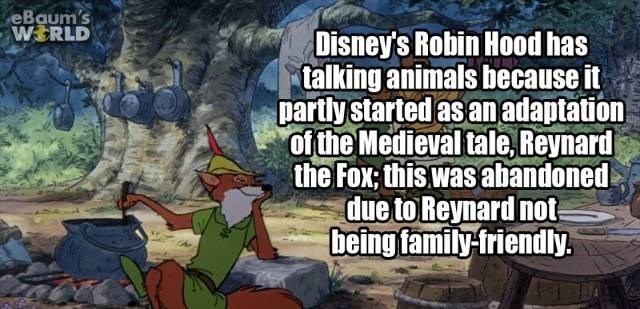 Cartoon - eBaum's WERLD Disney's Robin Hood has talking animals because it partly started as an adaptation of the Medieval tale, Reynard the Fox; this was abandoned due to Reynard not being family-friendly.