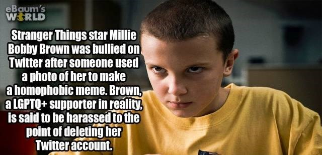 Forehead - eBaum's WERLD Stranger Things star Millie Bobby Brown was bullied on Twitter after someone used a photo of her to make a homophobic meme. Brown, aLGPTQ+supporter in reality is said to be harassed tothe point of deleting her Twitter account.