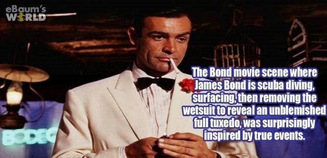 Gentleman - eBaum's WERLD The Bond movie scene where James Bond is scuba diving, Surfacing,then removing the wetsuit to reveal an unblemished full tuxedo,was surprisingly inspired by true events. BODEG