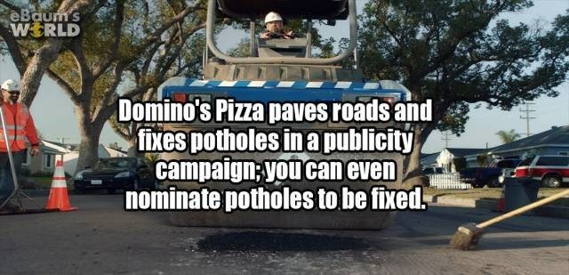 Transport - eBaums WERLD Domino's Pizza paves roads and fixes potholes in apublicity campaign; you caneven nominate potholes to be fixed