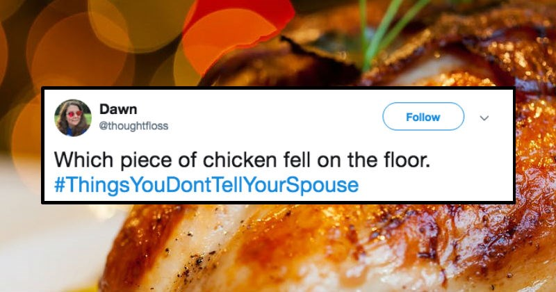 Twitter users tell the secrets they don't tell their spouses about   Dawn Follow @thoughtfloss Which piece chicken fell on floor ThingsYouDont TellYourSpouse