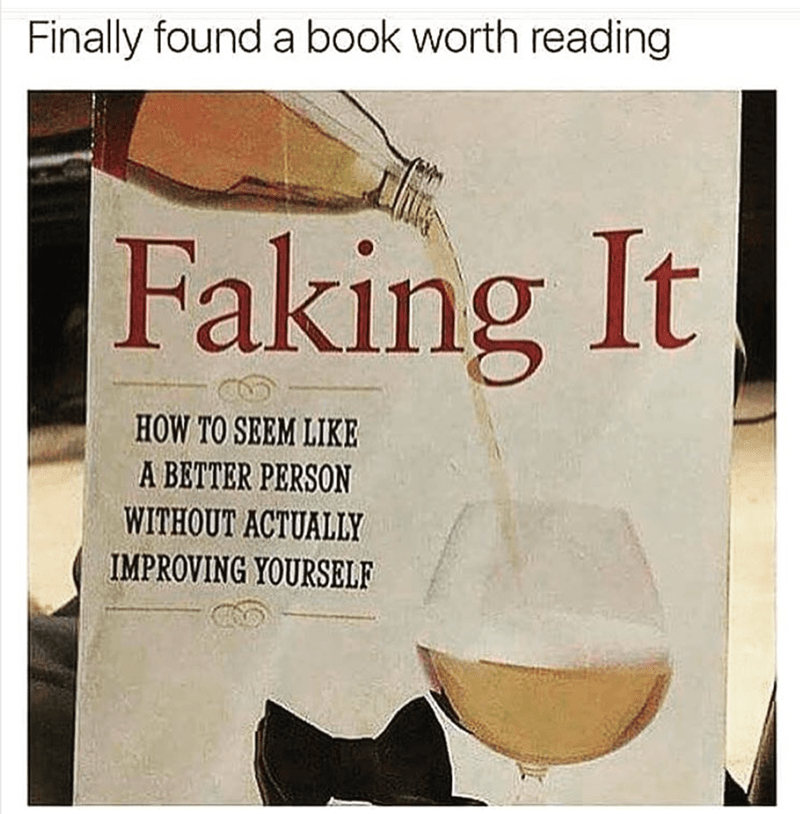 "A book entitled ""Faking it: How to seem like a better person without actually improving yourself"""