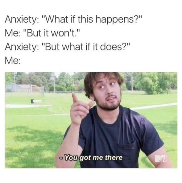 Guy having a conversation with his anxiety about something that could potentially happen, but probably won't