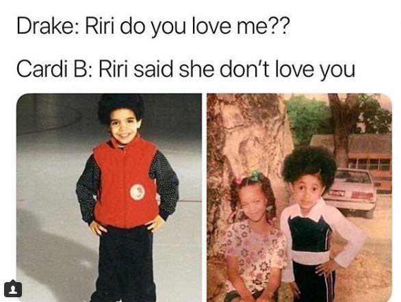 People - Drake: Riri do you love me?? Cardi B: Riri said she don't love you