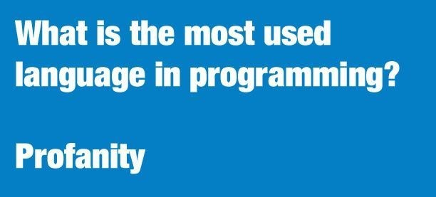programmer meme - Text - What is the most used language in programming? Profanity