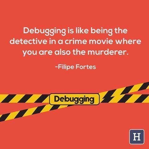 programmer meme - Text - Debugging is like being the detective in a crime movie where you are also the murderer. -Filipe Fortes Debugging H