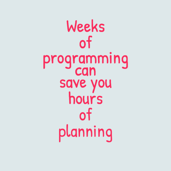 programmer meme - Text - Weeks of programming can save you hours of planning