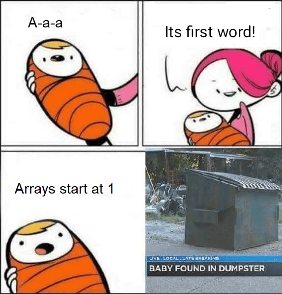 programmer meme - Cartoon - А-а-а Its first word! Arrays start at 1 LIVE LOCAL LATE BREAKING BABY FOUND IN DUMPSTER