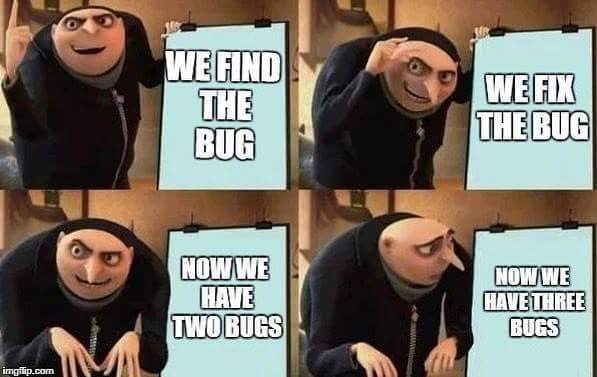 programmer meme - Facial expression - WE FIND THE BUG WE FIX THE BUG NOW WE HAVE TWOBUGS NOW WE HAVE THREE BUGS imgflip.com