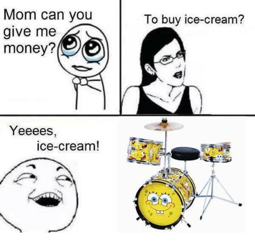 Cartoon - Mom can you give me money? To buy ice-cream? Yeeees, ice-cream!