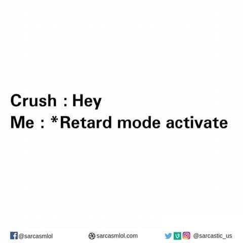 Text - Crush Hey Me *Retard mode activate O@sarcastic_us f@sarcasmlol sarcasmlol.com