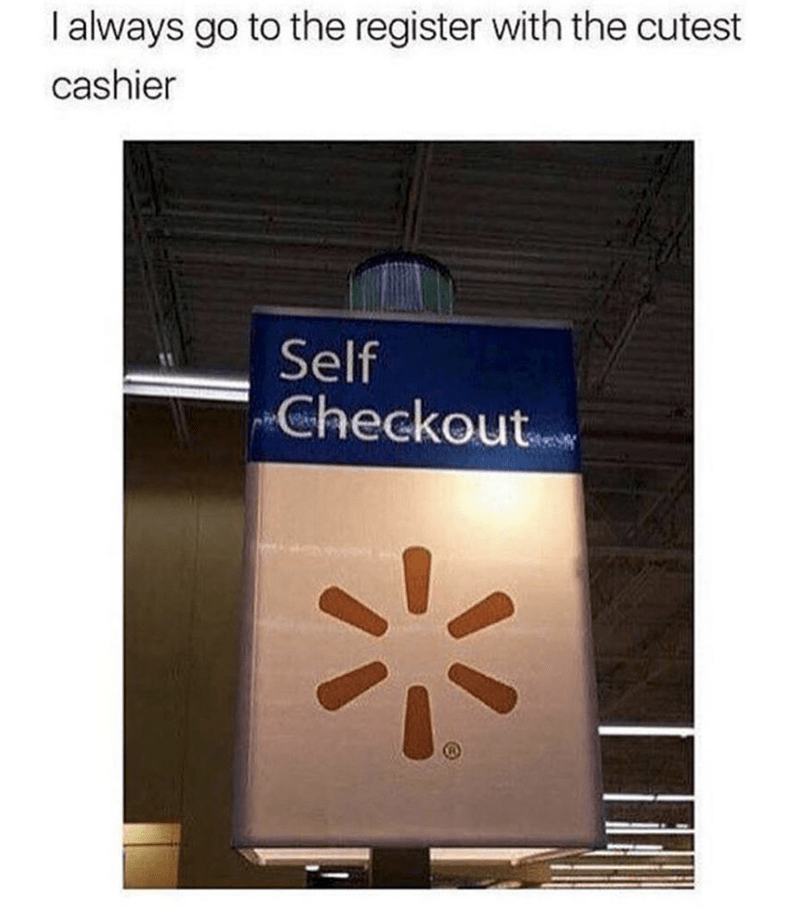Text - I always go to the register with the cutest cashier Self Checkout