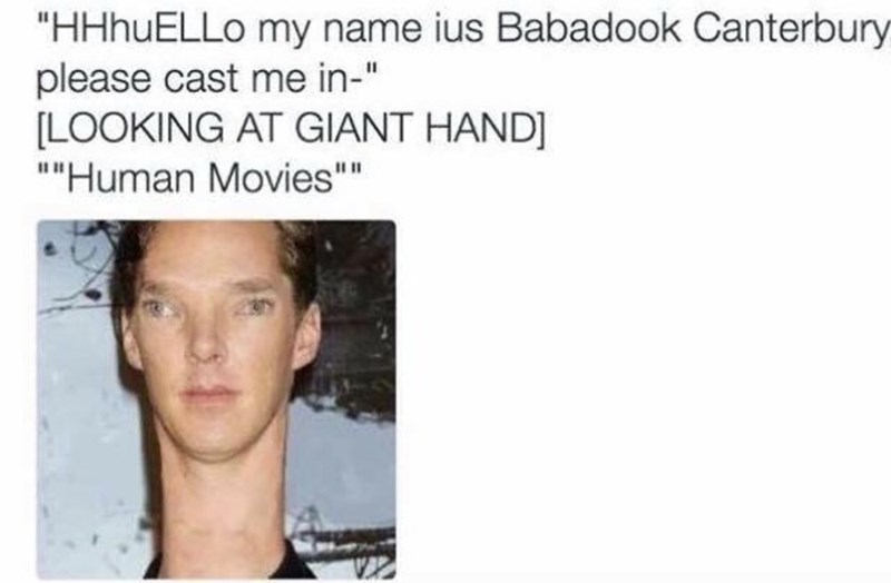 """Face - """"HHHUELLO my name ius Babadook Canterbury please cast me in-"""" LOOKING AT GIANT HAND """"Human Movies"""""""