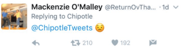Text - Mackenzie O'Malley @ReturnOvTha... 1d Replying to Chipotle @ChipotleTweets 7210 192