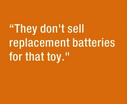"parenting lie - Text - ""They don't sell replacement batteries for that toy."" 11"