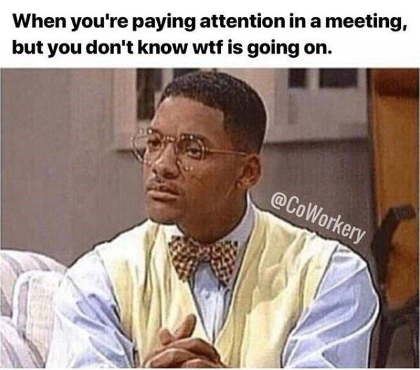work meme about not understanding what is going in in a meeting