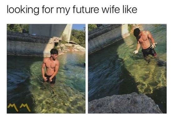 "Pics of a guy looking around in a pool with the caption, ""Looking for my future wife like..."""